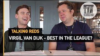 Is Virgil Van Dijk The Best Defender In The Premier League?   TALKING REDS