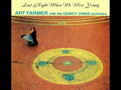 Art Farmer with the Quincy Jones Orchestra - Last Night When We Were Young Mp3