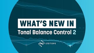 What's New in Tonal Balance Control 2 | iZotope Audio Reference Software