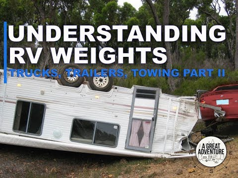 Understanding RV Weights: Trucks, Trailers, Towing Part II