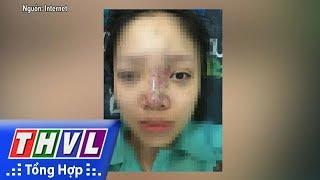 THVL | Một nữ sinh có nguy cơ mù mắt vì tiêm chất làm đầy
