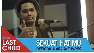 Last Child Karaoke: Sekuat Hatimu