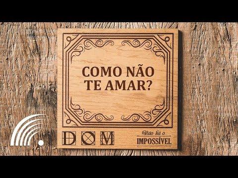Banda Dom - Como Não Te Amar (Não Há O Impossível)