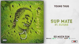 Young Thug Sup Mate Ft. Future So Much Fun.mp3