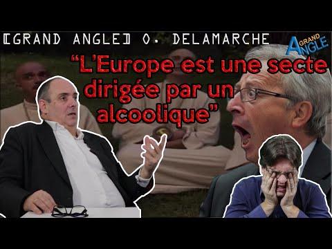 """""""L'Europe est une secte dirigée par un alcoolique"""" : Olivier DELAMARCHE."""
