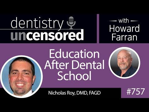 757 Education After Dental School with Nicholas Roy, DMD, FAGD : Dentistry Uncensored