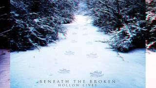 Beneath The Broken - Hollow Lives