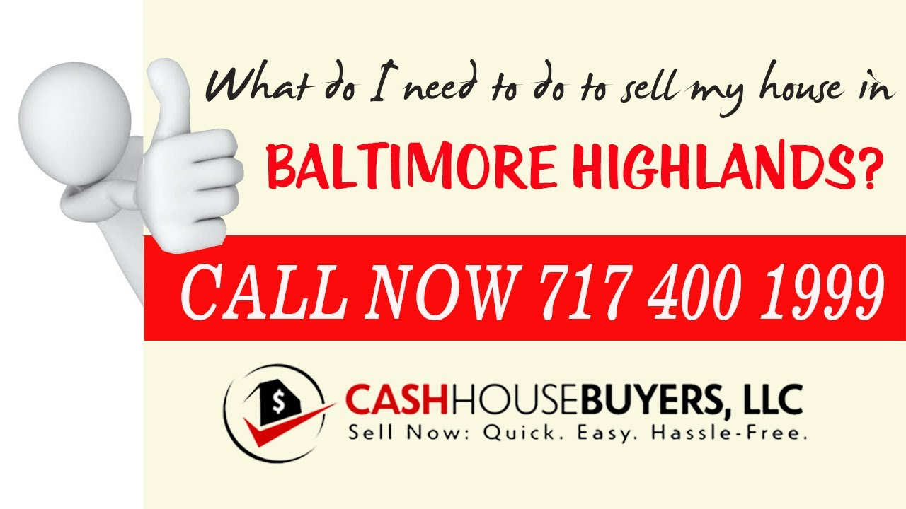 What do I need to do to sell my house fast in Baltimore Highlands MD | Call 7174001999 | We Buy