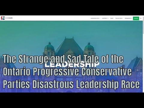 The Strange and Sad Tale of the Ontario Progressive Conservative Parties Disastrous Leadership Race