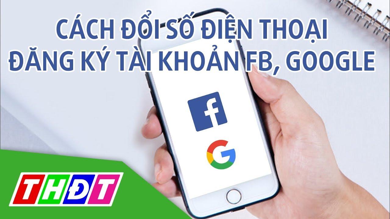 Cách đổi số điện thoại đăng ký trong tài khoản Google, Facebook | Thế giới số | THDT