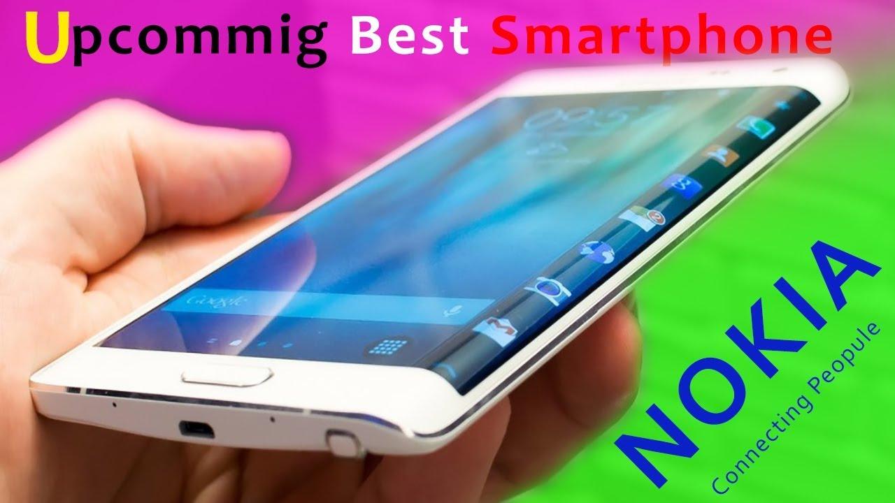 Nokia 2017 Upcomig Best smartphone | Latest Nokia android ...
