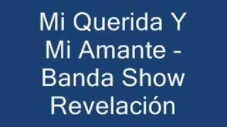 Mi Querida Y Mi Amante - Banda Show Revelación