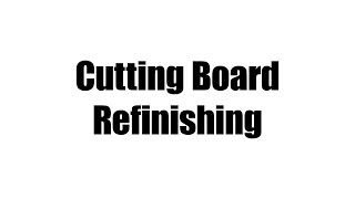 Cutting Board Refinishing