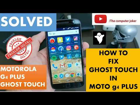 Solved] How to fix ghost touch issue in moto g4 plus and