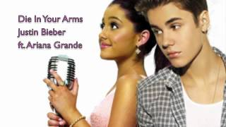 Repeat youtube video Die In Your Arms- Justin Bieber ft. Ariana Grande