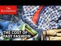 The true cost of fast fashion | The Economist