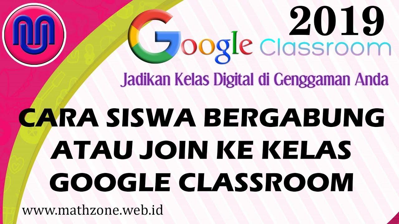 Tutorial Google Classroom 2019 Cara Siswa Bergabung Atau Join Ke Kelas Google Classroom Youtube