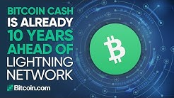 Bitcoin Cash is already 10 years ahead of Lightning Network