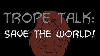 Trope Talk: Save Tнe World