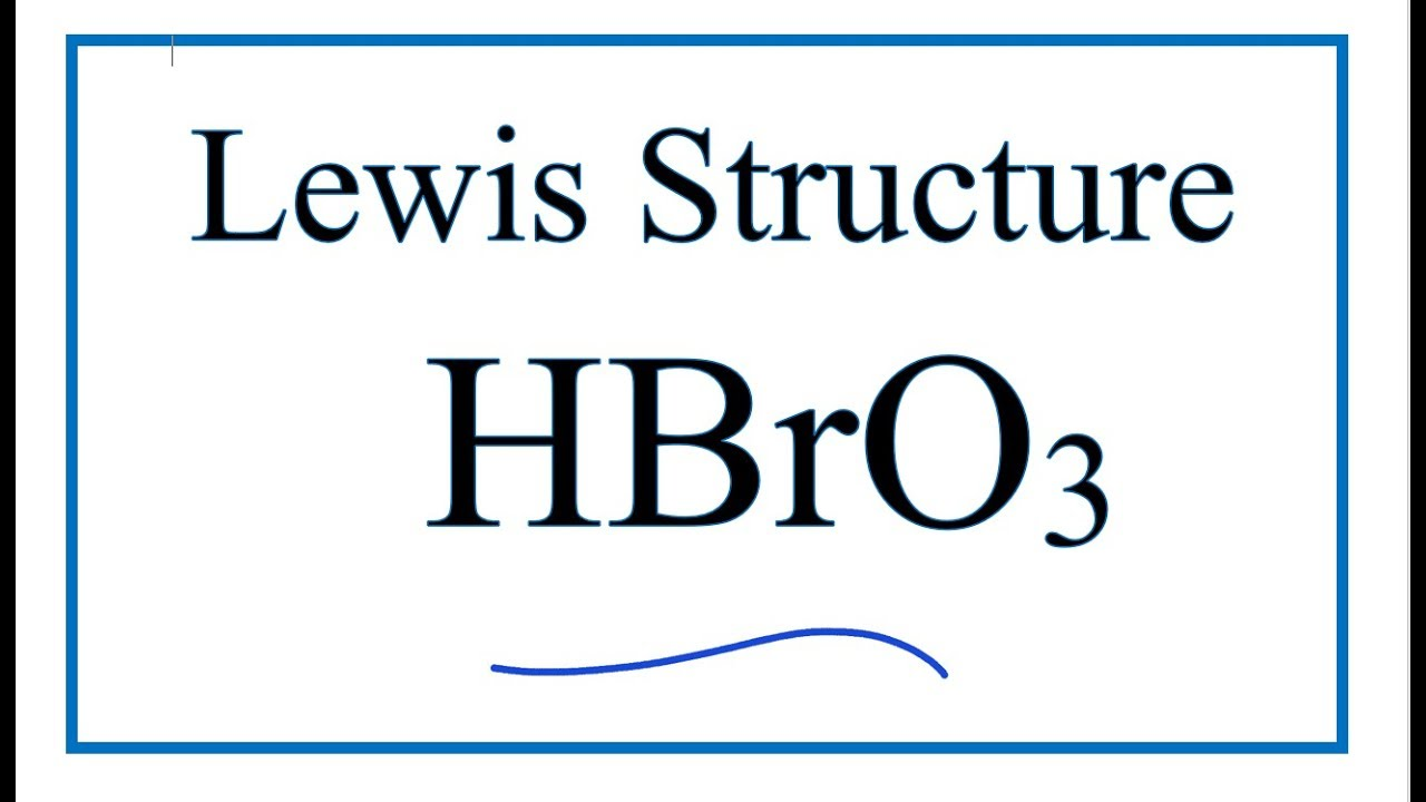 How to Draw the Lewis Dot Structure for HBrO3: Bromic acid ...