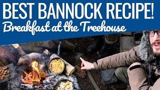 Finally a Bannock Recipe that Rocks! - Bushcraft Breakfast at the Treehouse