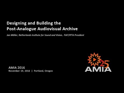 AMIA 2015:  Designing and Building the Post-Analogue Audiovisual Archive