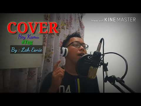 Hey Kamu - #tag (Cover by : Lah Esnie)