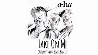 "A-Ha ""Take On Me (Renyks' Neon Space Remix)"""