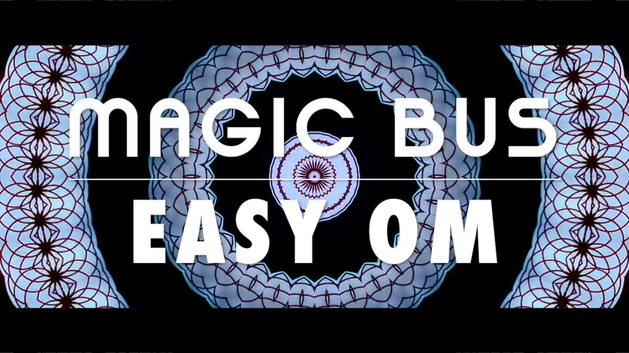 Magic Bus: Easy Om [OFFICIAL LYRIC VIDEO]