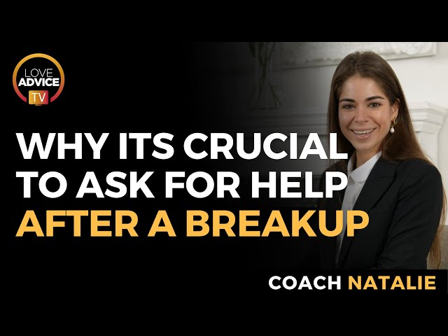 The Importance of Asking for Help During a Break Up