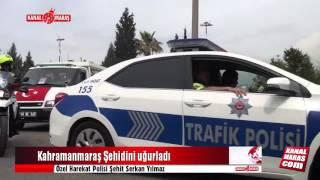 Kahramanmaraş ŞEHİT Özel Harekat Polisi Serkan Yılmaz'ı uğurladı