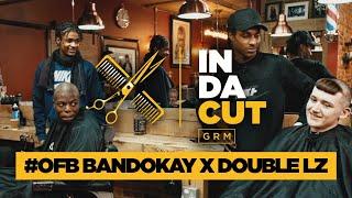 #OFB Bandokay vs Double Lz- In Da Cut [S1:E6] | GRM Daily