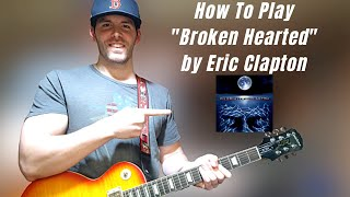 """Guitar Lesson How To Play """"Broken Hearted"""" By Eric Clapton"""