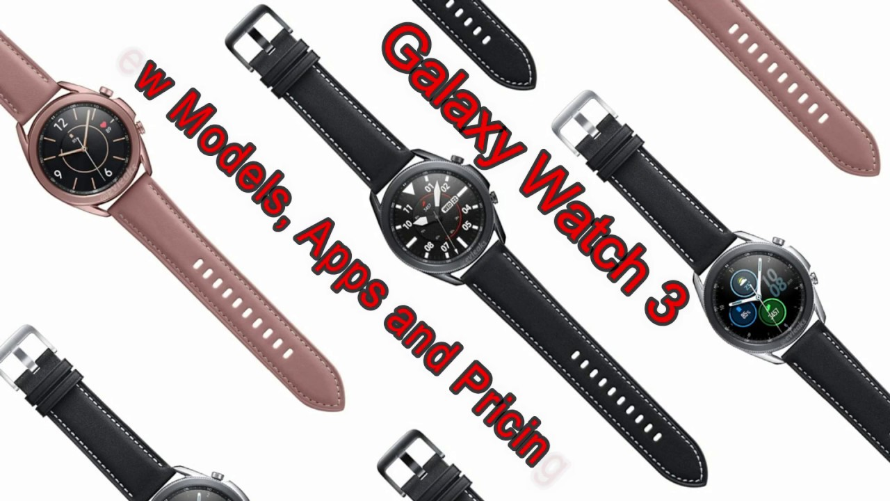 Samsung Galaxy Watch 3 - Models, Apps and Pricing - Is it Worth the Premium Price?