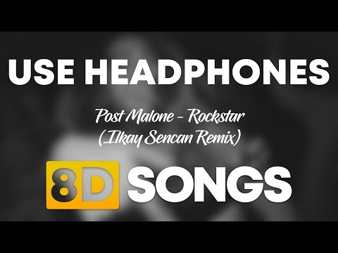 Post Malone - Rockstar (Ilkay Sencan Remix) (8D SONGS)