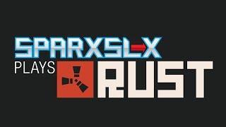 SparxSLX Plays Rust (Vanilla Server)
