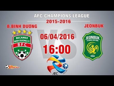 B.Bình Dương vs Jeonbuk Huyndai Motors - AFC Champions League 2016   FULL