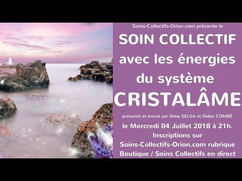 [BANDE ANNONCE] Soin collectif avec les Énergies du système Cristalâme le 04/07/2018 à 21h