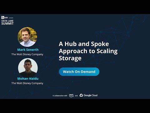 A Hub and Spoke Approach to Scaling Storage - Mark Senerth & Mohan Naidu, The Walt Disney Company