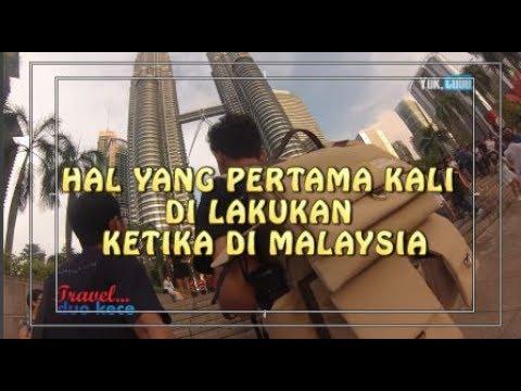 Hal yang Pertama Kali Dilakukan di Malaysia - Travel Duo Kece