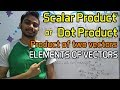 Scalar Product or Dot Product (Product of two vectors) | ELEMENTS OF VECTORS