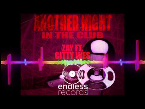 Zay - Another Night In The Club Ft. Citty Wes