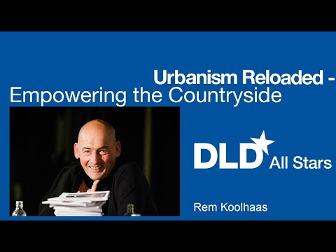 Urbanism Reloaded - Empowering the Countryside (Rem Koolhaas) | DLD All Stars
