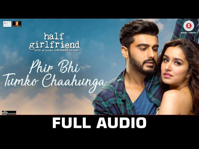 Phir Bhi Tumko Chaahunga - Full Audio Half Girlfriend Arjun