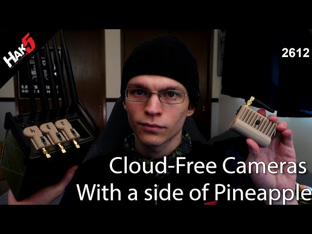 Cloud-Free Cameras with a side of Pineapple - Hak5 2612