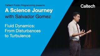 A Science Journey with Salvador Gomez - Fluid Dynamics From Disturbances to Turbulence