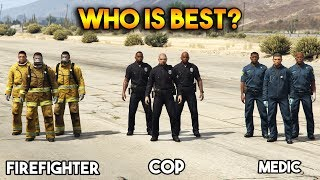 GTA 5 ONLINE : COPS VS MEDIC VS FIREFIGHTER (WHO IS BEST?)