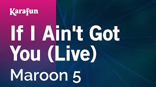 karaoke if i aint got you live maroon 5