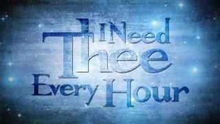 I Need Thee Every Hour Lyrics Video