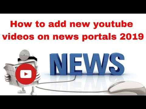 How To Add New Youtube Videos On News Portals 2019